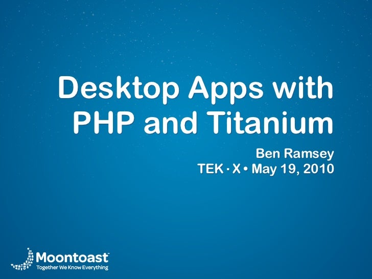 Desktop Apps with  PHP and Titanium                 Ben Ramsey         TEK·X • May 19, 2010