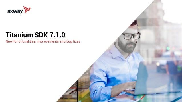 Titanium SDK 7.1.0 New functionalities, improvements and bug fixes