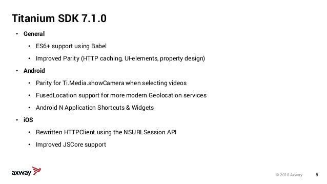 8 • General • ES6+ support using Babel • Improved Parity (HTTP caching, UI-elements, property design) • Android • Parity f...