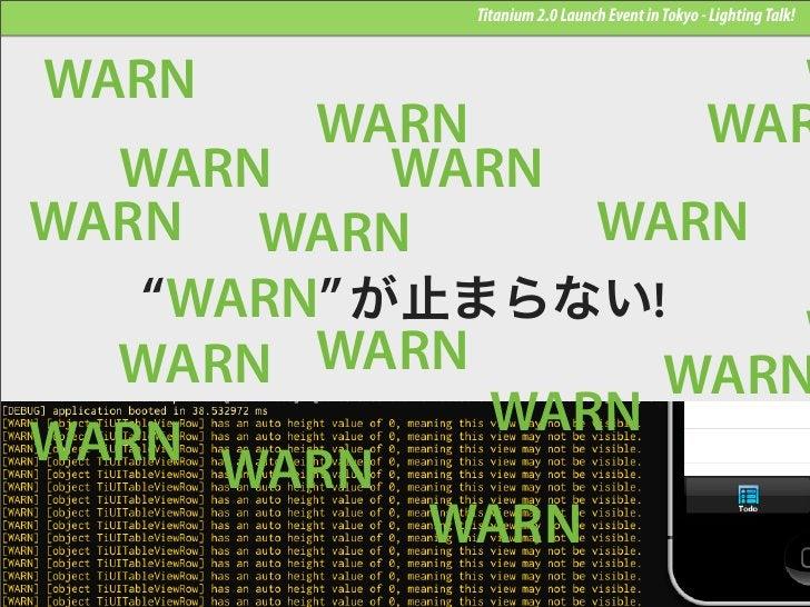 Titanium 2.0 Launch Event in Tokyo - Lighting Talk!WARN                                                W        WARN      ...