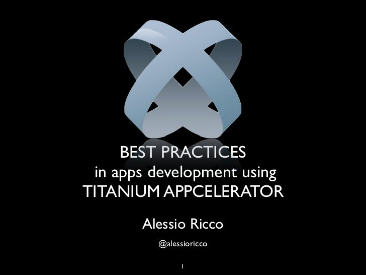 BEST PRACTICES in apps development usingTITANIUM APPCELERATOR       Alessio Ricco         @alessioricco               1