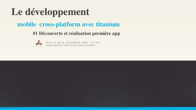 Le développement Qu'es ce que le cross-platform mobile ? A quel besoin répond il ? Qu'es ce que titanium mobile? mobile cr...