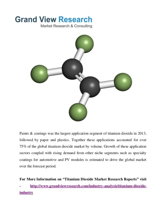 global titanium dioxide market The global titanium dioxide market is projected to grow from usd 1064 billion in 2016 to usd 1412 billion by 2021, at a cagr of 58% between 2016 and 2021 the increase in per capita consumption of pigments in emerging economies and increasing demand for titanium dioxide from construction and automobile industries are expected to.