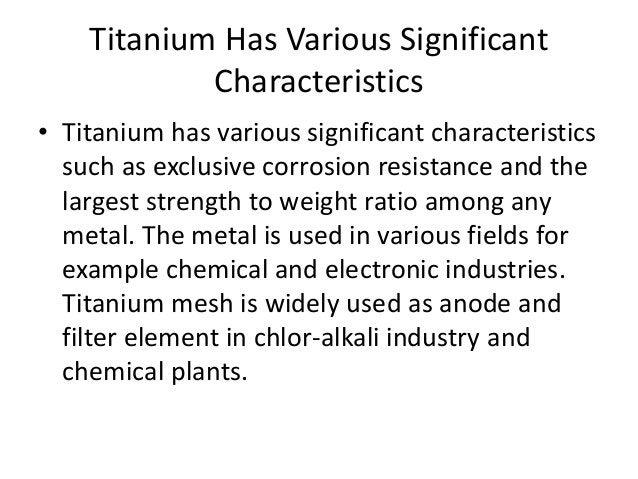 Titanium Has Various Significant Characteristics • Titanium has various significant characteristics such as exclusive corr...