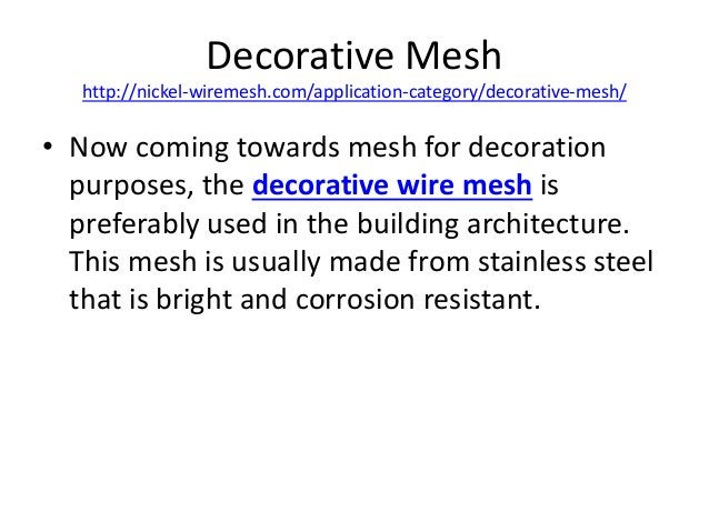 Decorative Mesh http://nickel-wiremesh.com/application-category/decorative-mesh/ • Now coming towards mesh for decoration ...
