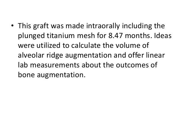 • This graft was made intraorally including the plunged titanium mesh for 8.47 months. Ideas were utilized to calculate th...