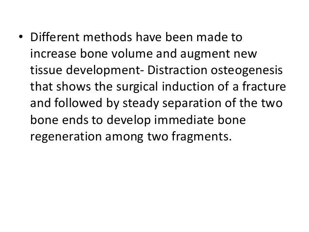 • Different methods have been made to increase bone volume and augment new tissue development- Distraction osteogenesis th...