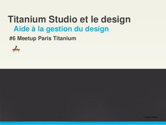 Titanium Studio et le design Aide à la gestion du design #6 Meetup Paris Titanium Gautier Pialat