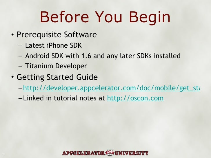 Before You Begin <ul><li>Prerequisite Software </li></ul><ul><ul><li>Latest iPhone SDK </li></ul></ul><ul><ul><li>Android ...