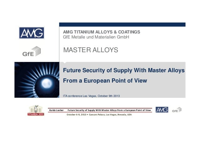 AMG TITANIUM ALLOYS & COATINGS GfE Metalle und Materialien GmbH  MASTER ALLOYS Future Security of Supply With Master Alloy...