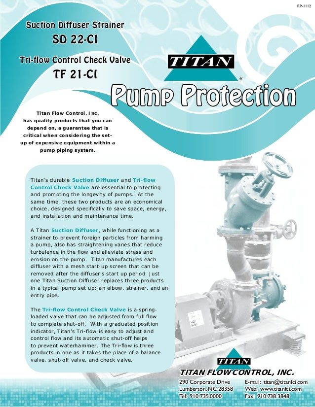 Pump Protection ® Suction Diffuser Strainer SD 22-CI Tri-flow Control Check Valve TF 21-CI Titan Flow Control, Inc. has qu...