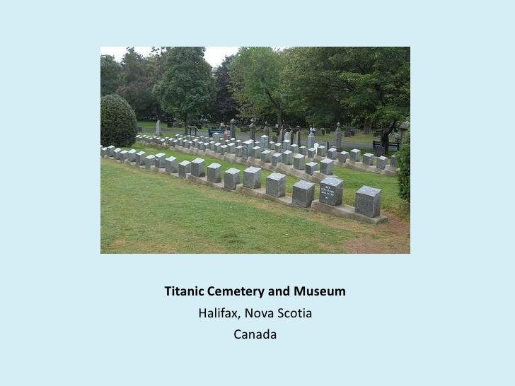Titanic Cemetery and Museum <br />Halifax, Nova Scotia <br />Canada<br />