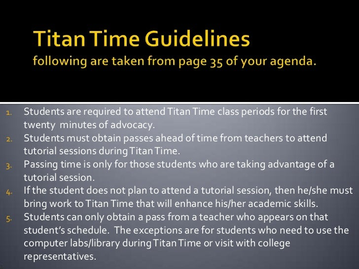 Titan Time Guidelinesfollowing are taken from page 35 of your agenda.<br />Students are required to attend Titan Time clas...