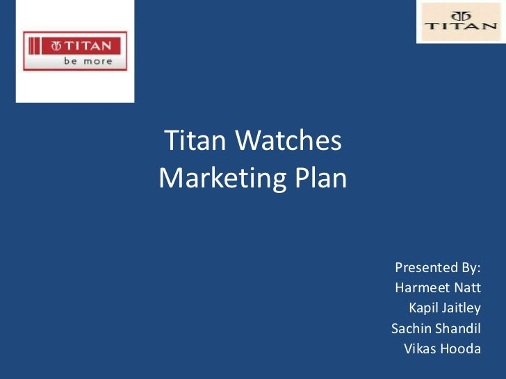 Titan WatchesMarketing Plan<br />Presented By:<br />HarmeetNatt<br />KapilJaitley<br />SachinShandil<br />VikasHooda<br />