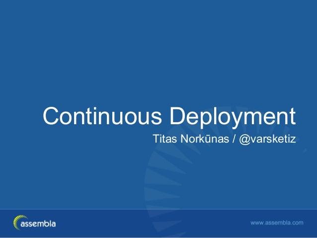 Continuous DeploymentTitas Norkūnas / @varsketiz
