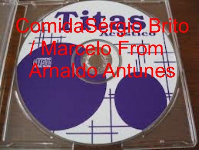 ComidaSérgio Brito / Marcelo From Arnaldo Antunes