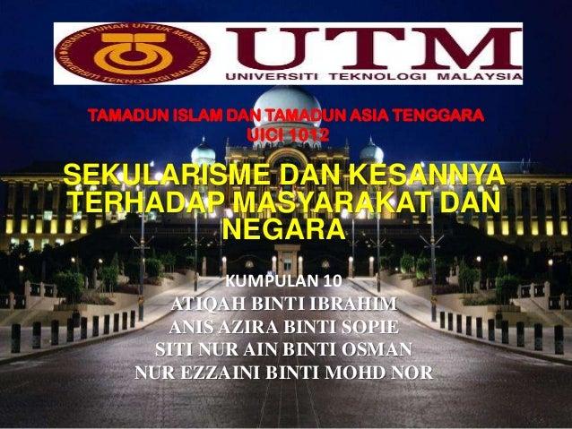 TAMADUN ISLAM DAN TAMADUN ASIA TENGGARA  UICI 1012  SEKULARISME DAN KESANNYA TERHADAP MASYARAKAT DAN NEGARA KUMPULAN 10 AT...