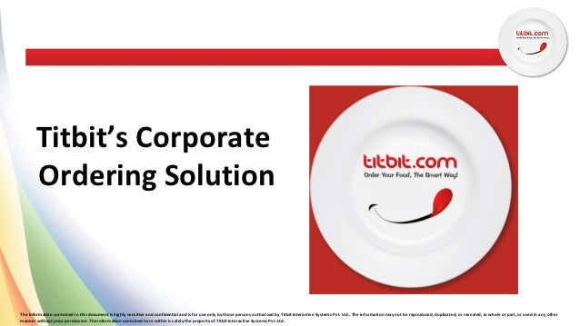 Titbit's Corporate       Ordering SolutionThe information contained in this document is highly sensitive and confidential ...