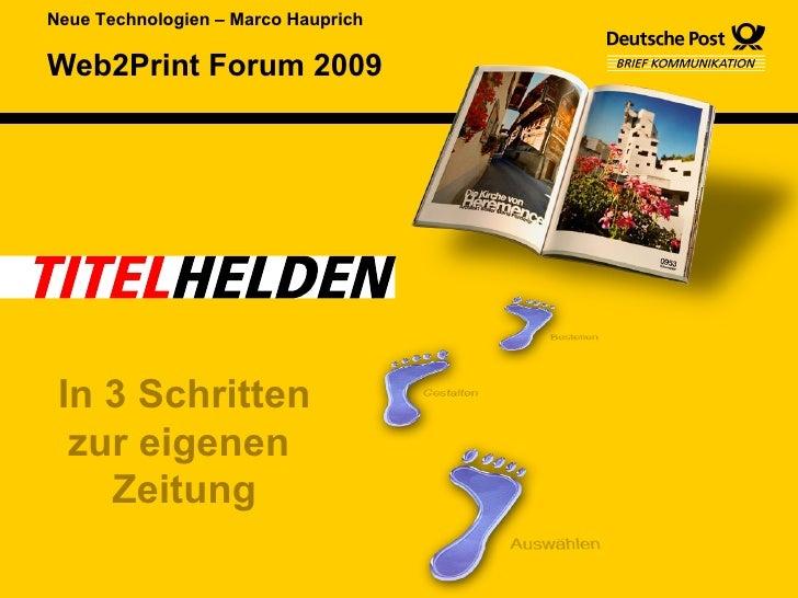 Web2Print Forum 2009 Neue Technologien – Marco Hauprich In 3 Schritten zur eigenen  Zeitung