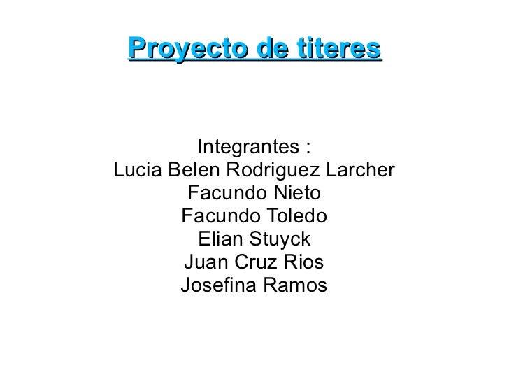 Proyecto de titeres         Integrantes :Lucia Belen Rodriguez Larcher        Facundo Nieto       Facundo Toledo         E...
