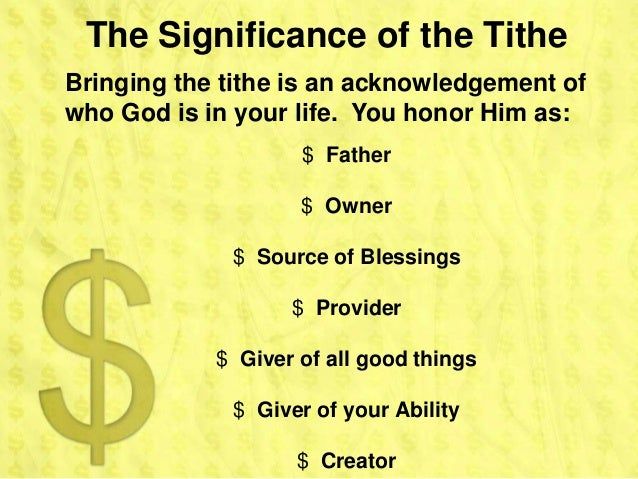 The Significance of the TitheBringing the tithe is an acknowledgement ofwho God is in your life. You honor Him as:        ...