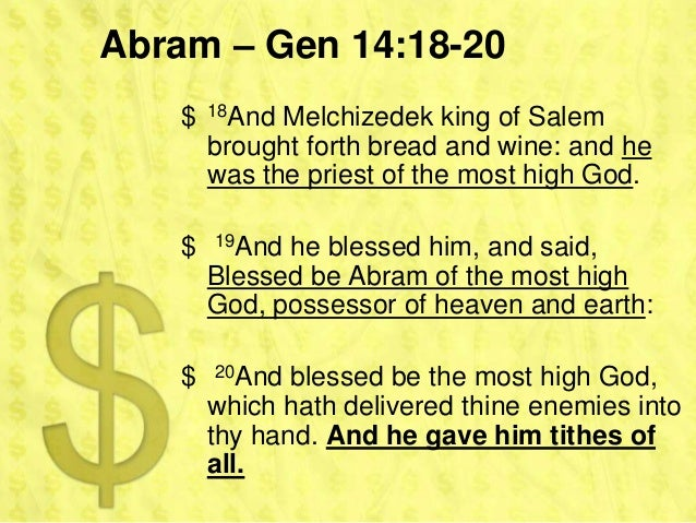 Abram – Gen 14:18-20    $   18And Melchizedek king of Salem        brought forth bread and wine: and he        was the pri...