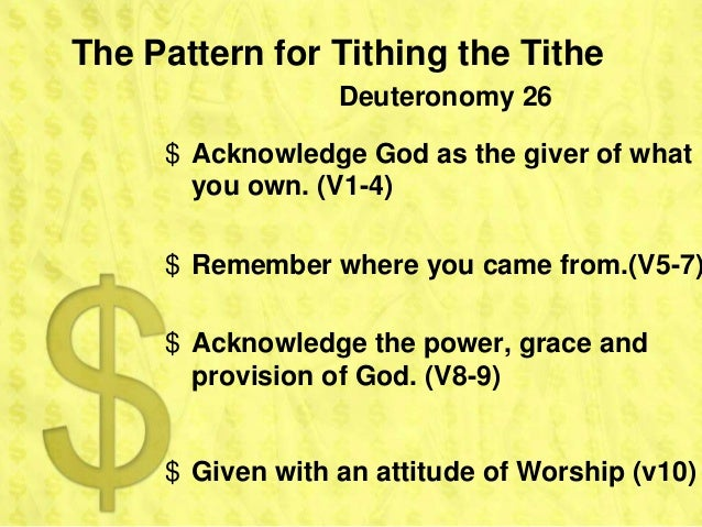 The Pattern for Tithing the Tithe                  Deuteronomy 26     $ Acknowledge God as the giver of what       you own...