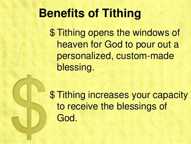 Benefits of Tithing  $ Tithing opens the windows of    heaven for God to pour out a    personalized, custom-made    blessi...