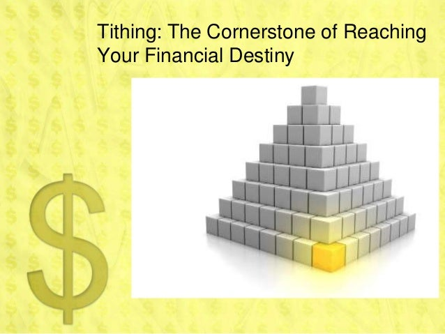 Tithing: The Cornerstone of ReachingYour Financial Destiny