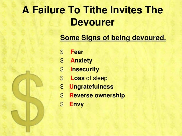 A Failure To Tithe Invites The          Devourer        Some Signs of being devoured.        $ Fear        $ Anxiety      ...