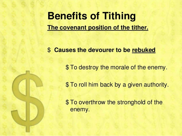Benefits of TithingThe covenant position of the tither.$ Causes the devourer to be rebuked      $ To destroy the morale of...