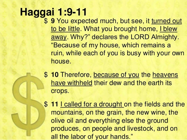 Haggai 1:9-11    $ 9 You expected much, but see, it turned out      to be little. What you brought home, I blew      away....