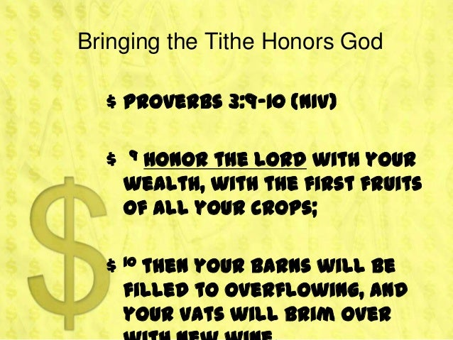 Bringing the Tithe Honors God  $ Proverbs 3:9-10 (NIV)  $   9 Honor the LORD with your      wealth, with the first fruits ...