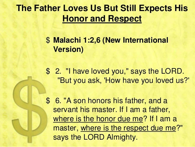 The Father Loves Us But Still Expects His           Honor and Respect       $ Malachi 1:2,6 (New International         Ver...