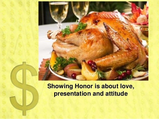 Showing Honor is about love,  presentation and attitude