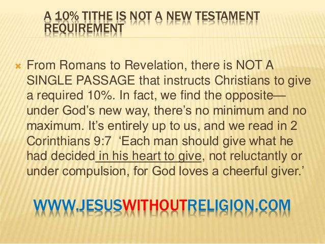 is tithing for new testament christians Tithing was a requirement of the old law, it is never repeated in the new testament, therefore it is not a law which is binding on christians the old law was nailed to the cross col 2:14.