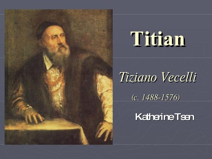 Titian Tiziano Vecelli   (c. 1488-1576)     K atherine Tsen