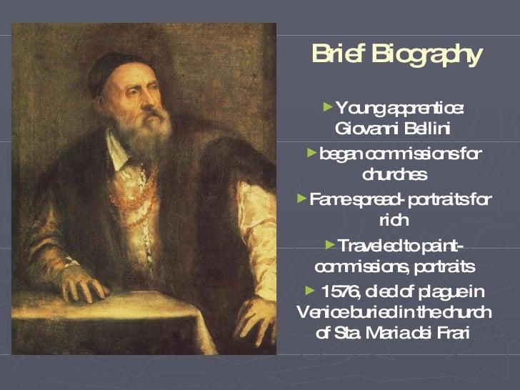 B rief B iography    ►Y oung     apprentice:       Giovanni B ellini  ►began commissions for            churches ►Fame spr...
