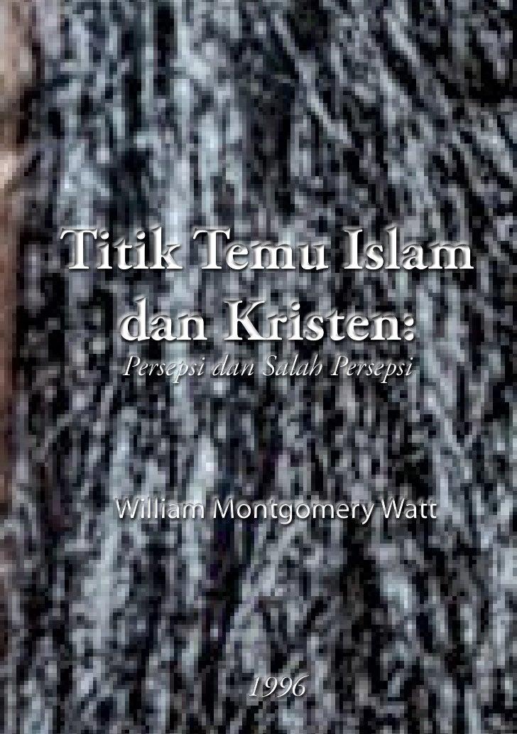 Titik Temu Islam  dan Kristen:  Persepsi dan Salah Persepsi  William Montgomery Watt             1996