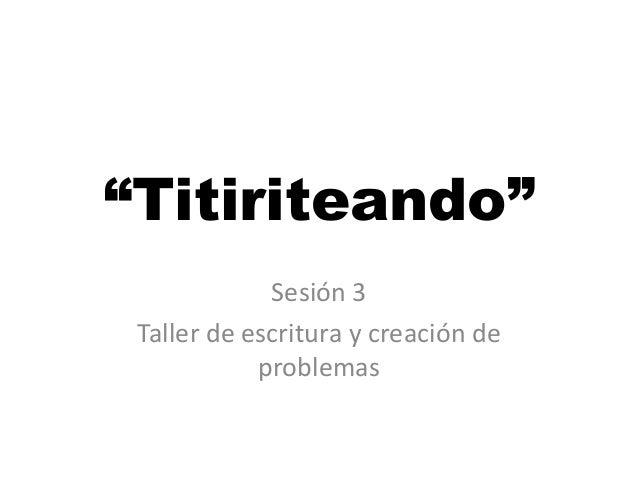 """""""Titiriteando"""" Sesión 3 Taller de escritura y creación de problemas"""