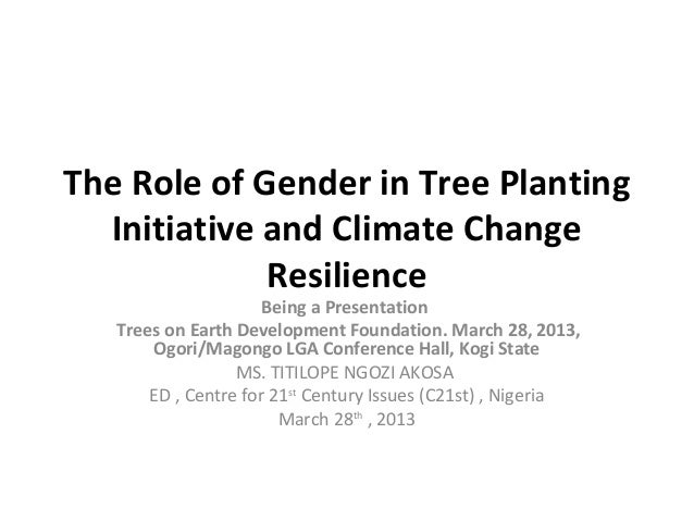 The Role of Gender in Tree Planting Initiative and Climate Change Resilience Being a Presentation Trees on Earth Developme...