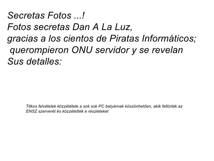 Secretas Fotos ...!  Fotos secretas Dan A La Luz,  gracias a los cientos de Piratas Informáticos; querompieron ONU servido...