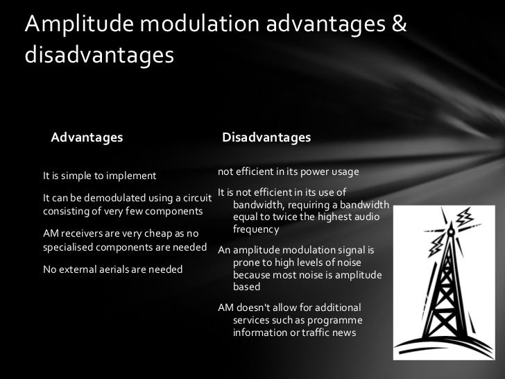 types of modulation advantages and disadvantages The advantages and disadvantages listed below using some type of quadrature amplitude modulation orthogonal frequency division multiplexing.