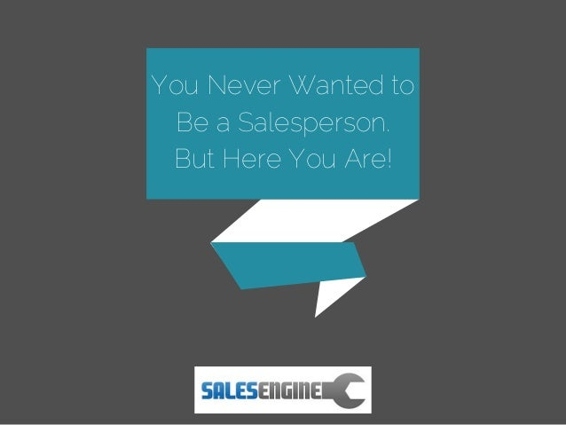 You Never Wanted to Be a Salesperson. But Here You Are!