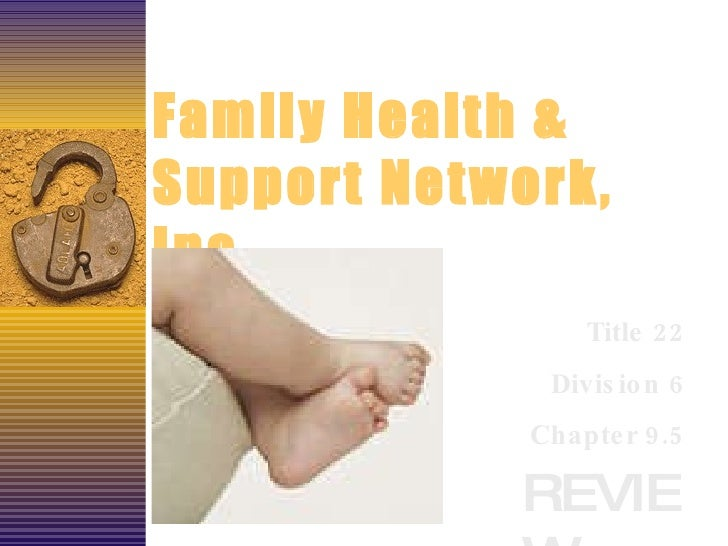 Family Health & Support Network, Inc. REVIEW Title 22 Division 6 Chapter 9.5