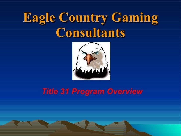 Eagle Country Gaming Consultants Title 31 Program Overview