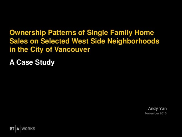 Andy Yan November 2015 Ownership Patterns of Single Family Home Sales on Selected West Side Neighborhoods in the City of V...
