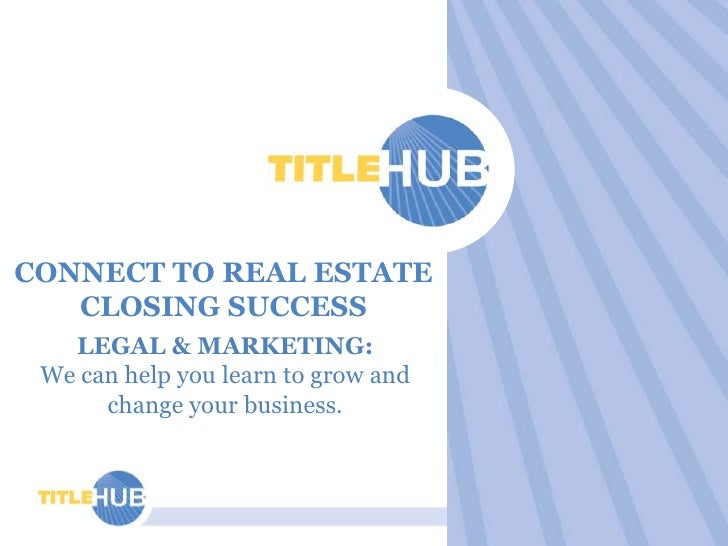 CONNECT TO REAL ESTATE CLOSING SUCCESS<br />LEGAL & MARKETING:We can help you learn to grow and change your business.  <br />