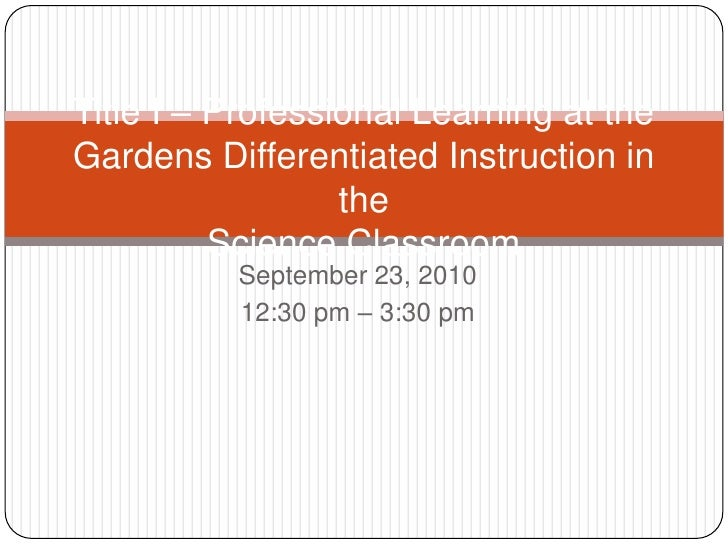 September 23, 2010<br />12:30 pm – 3:30 pm<br />Title I – Professional Learning at the Gardens Differentiated Instruction ...