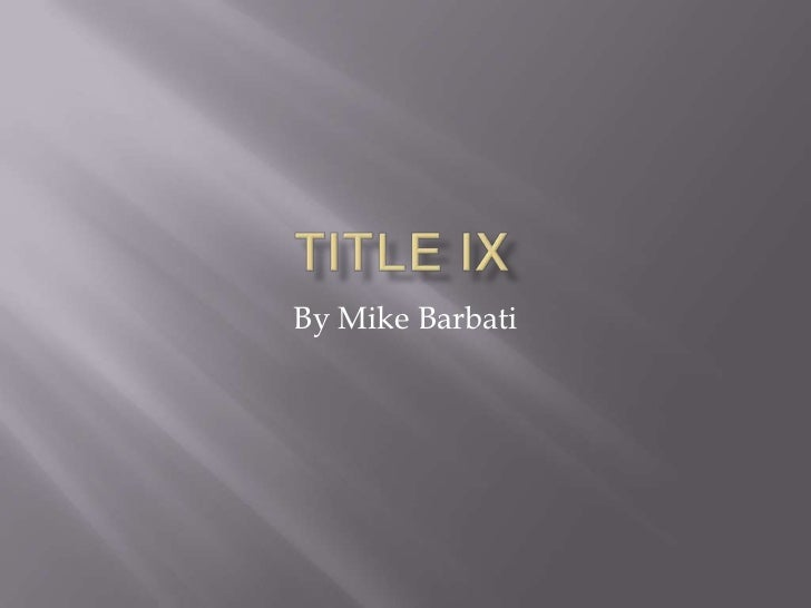 Title IX<br />By Mike Barbati<br />